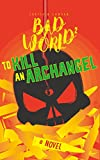 To Kill an Archangel: Bad World 2