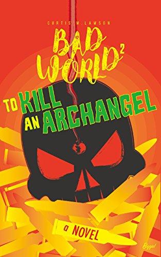 To Kill an Archangel: Bad World 2 by [Lawson, Curtis M.]