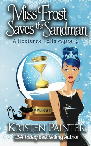 Miss Frost Saves The Sandman: A Nocturne Falls Mystery (Jayne Frost) (Volume 3)
