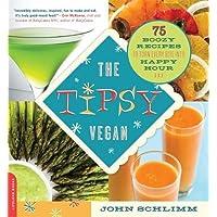 The Tipsy Vegan: 75 Boozy Recipes to Turn Every Bite into Happy Hour