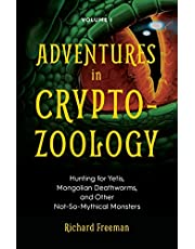 Adventures in Cryptozoology: Hunting for Yetis, Mongolian Deathworms and Other Not-So-Mythical Monsters: (Almanac of Mythological Creatures, Cryptozoology Book, Cryptid, Big Foot)