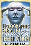 Holographic Brain and the Power of Inner Vision (Master Your Destiny)