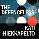 The Defenceless Audiobook by Kati Hiekkapelto Narrated by Julie Masiey