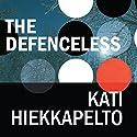 The Defenceless Hörbuch von Kati Hiekkapelto Gesprochen von: Julie Masiey