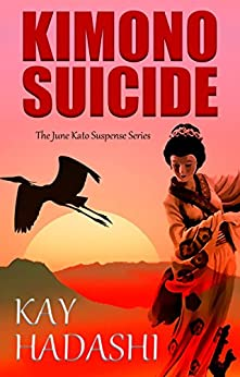 Kimono Suicide: An LA Noir Murder Mystery (The June Kato Suspense Series Book 1) by [Hadashi, Kay]