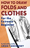 cloth drawing - How To Draw Folds And Clothes: For the Extreme Beginner