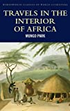 : Travels in the Interior of Africa (Wordsworth Classics of World Literature)