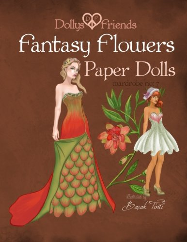 Fantasy Flowers Paper Dolls Dollys and Friends: wardrobe no 7 Fantasy Flowers (Dollys and Friends Paper Dolls) (Volume 7)
