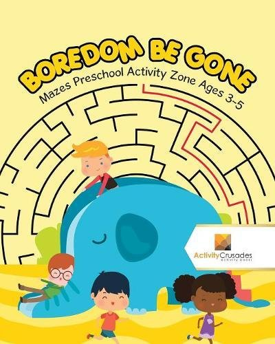 Boredom Be Gone : Mazes Preschool Activity Zone Ages 3-5 pdf epub