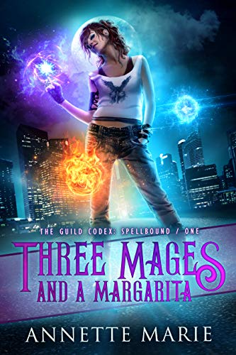 (Three Mages and a Margarita (The Guild Codex: Spellbound Book 1))