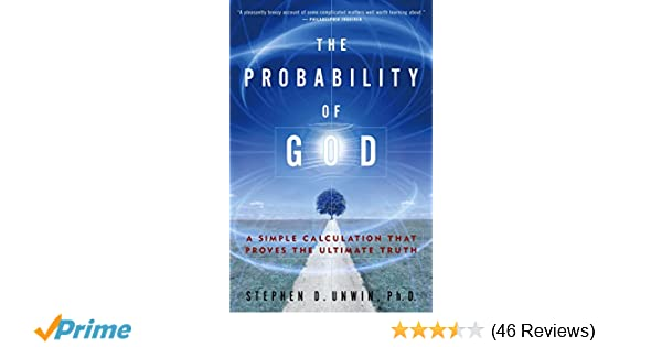 The probability of god a simple calculation that proves the the probability of god a simple calculation that proves the ultimate truth stephen d unwin 9781400054787 amazon books malvernweather Image collections