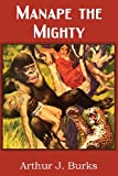 Manape the Mighty, Arthur J. Burks, 1483701794