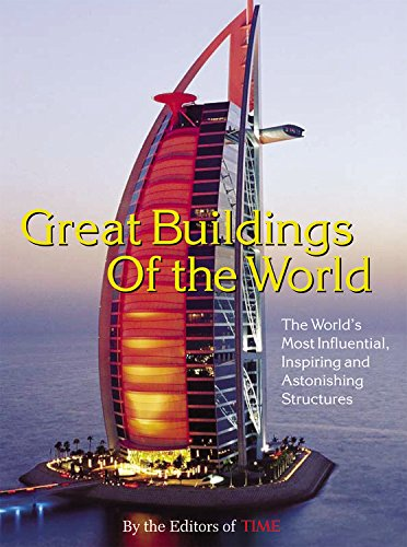 Time: Great Buildings of the World: The World's Most Influential, Inspiring and Astonishing Structures (Best Architectural Buildings In The World)