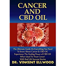 Cancer and CBD Oil: The Ultimate Guide On Everything You Need To Know About Cancer and CBD Oil. Experience The Healing Power of CBD Oil  When Used To Treat Cancer With Real Life Success Stories