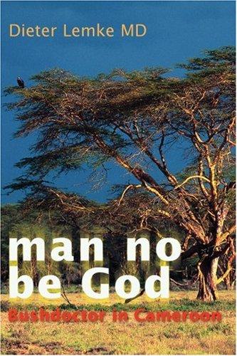 Download man no be God: Bushdoctor in Cameroon pdf epub