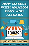 How to Sell with Amazon, Ebay and Alibaba