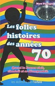 Les folles histoires des années 70 par Marc Pasteger
