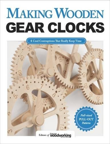 Making Wooden Gear Clocks [Editors of Scroll Saw Woodworking & - Crafts] (Tapa Blanda)