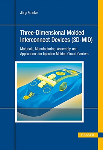3D-MID: Three-Dimensional Molded Interconnect Devices: Materials, Manufacturing, Assembly and Applications for Injection Molded Circuit Carriers (Injection Molded Systems)