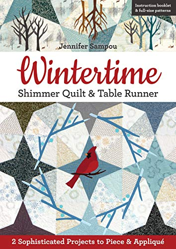 - Wintertime Shimmer Quilt & Table Runner: 2 Sophisticated Projects to Piece & Appliqué