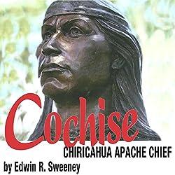 Cochise: Chiricahua Apache Chief