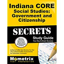 Indiana CORE Social Studies - Government and Citizenship Secrets Study Guide: Indiana CORE Test Review for the...