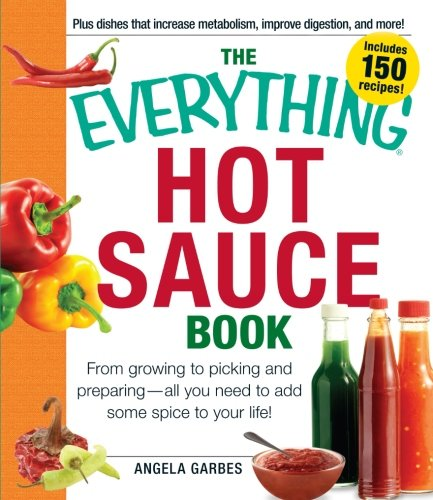 Hot Pepper Sauce Recipe - The Everything Hot Sauce Book: From growing to picking and preparing - all you ned to add some spice to your life! (Everything Series)