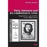 Paris, Havanna und die intellektuelle Linke: Kooperationen und Konflikte in den 1960er Jahren