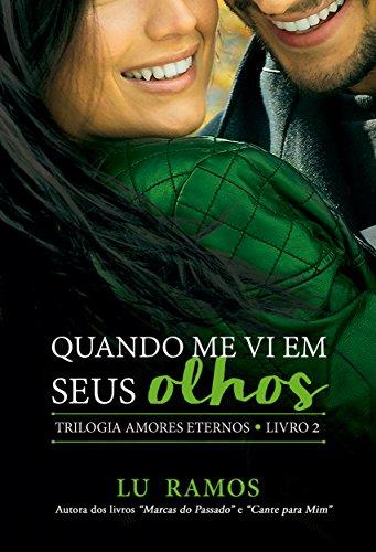 Quando Me Vi Em Seus Olhos (Trilogia Amores Eternos Livro 2) por [Ramos, Lu]