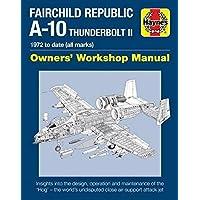 Haynes Fairchild Republic A-10 Thunderbolt II: 1972 to Date (All Marks)