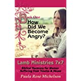 How Did We Become Angry? (Lamb Ministries 7x7: Biblical Recovery for Women Suffering from Trauma & Abuse Book 1)