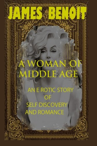 A Woman of Middle Age: An erotic story of self-Discovery and romance pdf