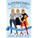 SuperWomen Do IT Less…Or a Helluva Lot Better!: A Millennium Guide to Having It All: Children, a Career, and a Loving Relationship