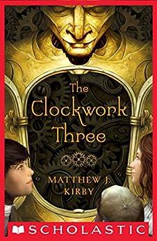 The Clockwork Three by [Matthew J. Kirby]