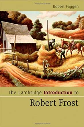 introduction to robert frost The cambridge introduction to robert frost (cambridge introductions to literature) [robert faggen] on amazoncom free shipping on qualifying offers.