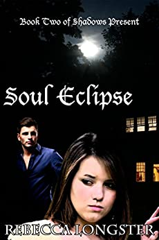 Soul Eclipse: Book Two of Shadows Present by [Longster, Rebecca]