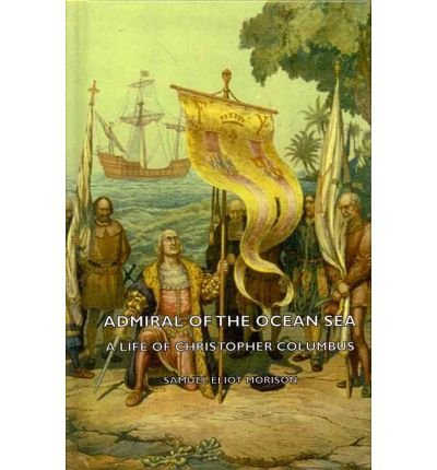 Download [(Admiral Of The Ocean Sea - A Life Of Christopher Columbus )] [Author: Samuel Eliot Morison] [Nov-2008] ebook