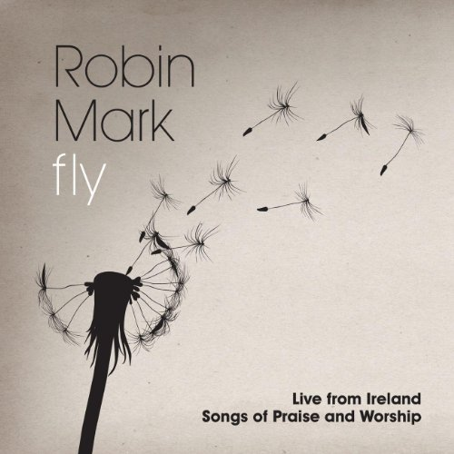 Robin Mark Worship - Fly: Live From Ireland Songs Of Praise And Worship