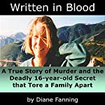 Written in Blood: A True Story of Murder and the Deadly 16-Year-Old Secret that Tore a Family Apart | Diane Fanning