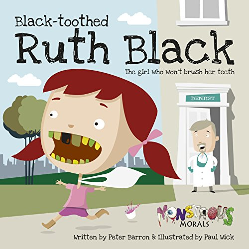 Black Toothed Ruth Black: The Girl who won't brush her teeth (Monstrous Morals)