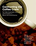 img - for Confronting the Coffee Crisis: Fair Trade, Sustainable Livelihoods and Ecosystems in Mexico and Central America (Food, Health, and the Environment) book / textbook / text book