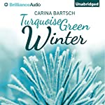 Turquoise Green Winter | Carina Bartsch,Erik J. Macki (translator)