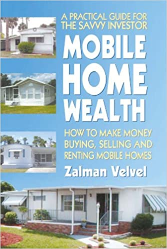 Mobile Home Wealth How To Make Money Buying Selling And Renting Homes Zalman Velvel 9780757002373 Amazon Books
