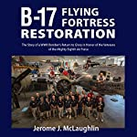 B-17 Flying Fortress Restoration | Jerome J McLaughlin