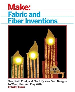 Book Cover: Fabric and Fiber Inventions: Sew, Knit, Print, and Electrify Your Own Designs to Wear, Use, and Play With