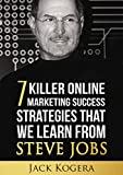 Steve Jobs: 7 Killer Online Marketing Success Strategies That We Learn From Steve Jobs