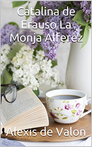 Catalina de Erauso La Monja Alferez  (French Edition)