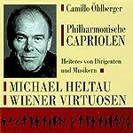 Philharmonische Capriolen: Heiteres von Dirigenten und Musikern | Camillo Öhlberger
