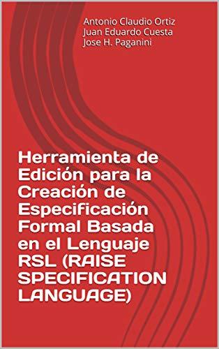 Herramienta de Edicion para la Creacion de Especificacion Formal Basada en el Lenguaje RSL (RAISE SPECIFICATION LANGUAGE) (Metodologia de Desarrollo Software n