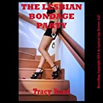 The Lesbian Bondage Party: A Lesbian Seduction Group Sex Erotica Story | Tracy Bond